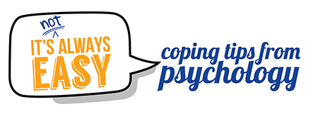 It's not always easy: Coping tips from psychology