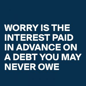 WORRY-IS-THE-INTEREST-PAID-IN-ADVANCE-ON-A-DEBT-Y