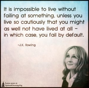 fixed - It-is-impossible-to-live-without-failing-at-something-unless-you-live-so-cautiously-that-you-might-as-well-not-have-lived-at-all-in-which-case-you-fail-by-default.
