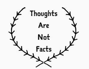 believing, thoughts are not facts
